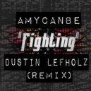 Amycanbe  - Fighting (Dustin Lefholz Remix)