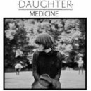 Daughter - Medicine (Conspiracy Bootleg)