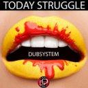Dubsystem - Today Struggle (Original mix)