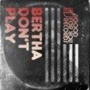 Bertha - Don\'t Play (Original Mix)