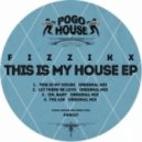 Fizzikx - This Is My House (Original Mix)