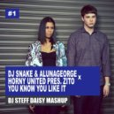 Dj Snake & AlunaGeorge x Horny United pres. Zito  - You Know You Like It (DJ STEFF DAISY Mashup) (Mashup)