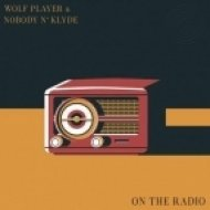 Nobody n\' Klyde, Wolf Player - On The Radio (Original Mix)