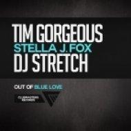 Tim Gorgeous & DJ Stretch Feat. Stella J Fox - Out Of Blue Love (Radio Edit)