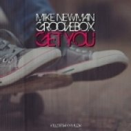 Mike Newman & Groovebox - Get You (Original Mix)