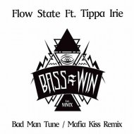 Flow State - Bad Man Tune feat Tippa Irie (Mafia Kiss Remix)