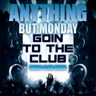 Anything But Monday  - Goin\' To The Club (ShaR4 Remix)