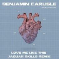Benjamin Carlisle - Love Me Like This (Jaguar Skills Remix)