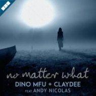 Dino Mfu, Claydee - No Matter What (feat Andy Nicolas) (Original Mix) (feat Andy Nicolas)