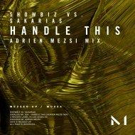 Showbiz  &  Sakarias  - Handle This (Adrien Mezsi Mix)