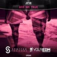 Jyye - Are We True (Original Mix)