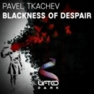 Pavel Tkachev - Blackness Of Despair (Original Mix)
