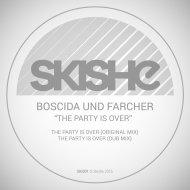 Boscida und Farcher - The Party Is Over (Original Mix)