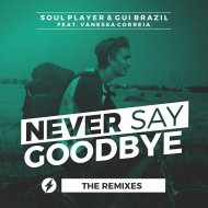 Soul Player & Gui Brazil & Vanessa Correia - Never Say Goodbye (André Paiva Remix)