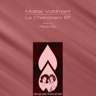 Matias Valdmont - La Charranera (Original Mix)