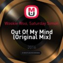 Wookie Woo, Saturday Simon - Out Of My Mind (Original Mix)
