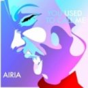 Airia - You Used To Call Me (Original mix)