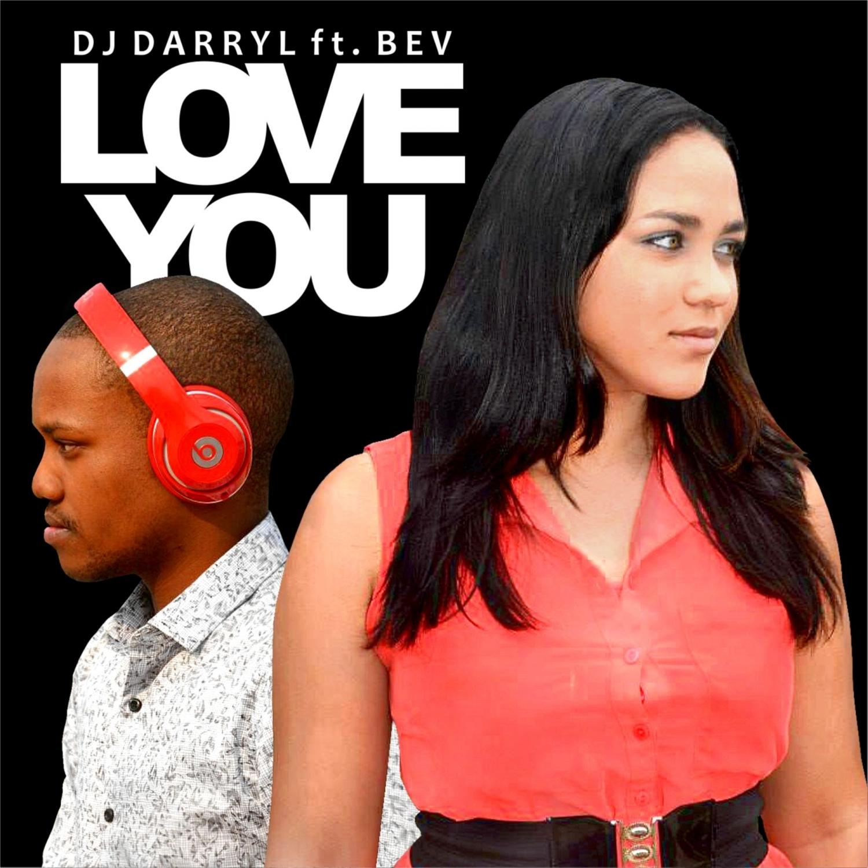 Dj Darryl SA & Bev - Love You (feat. Bev) (Original)