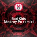 Convex ft. Titus - Bad Kids (Andrey Po remix)