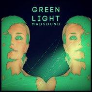 Madsound - Green Light (Original Mix)