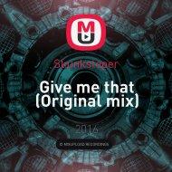 Skunksteper - Give me that (Original mix)