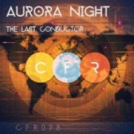 Aurora Night - The Last Conductor (Original Mix)