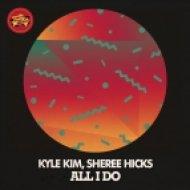 Kyle Kim & Sheree Hicks  - All I Do (Original Mix)
