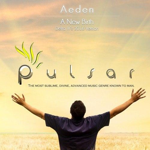 Aeden - A New Birth (Delta IVs 2016 Version)