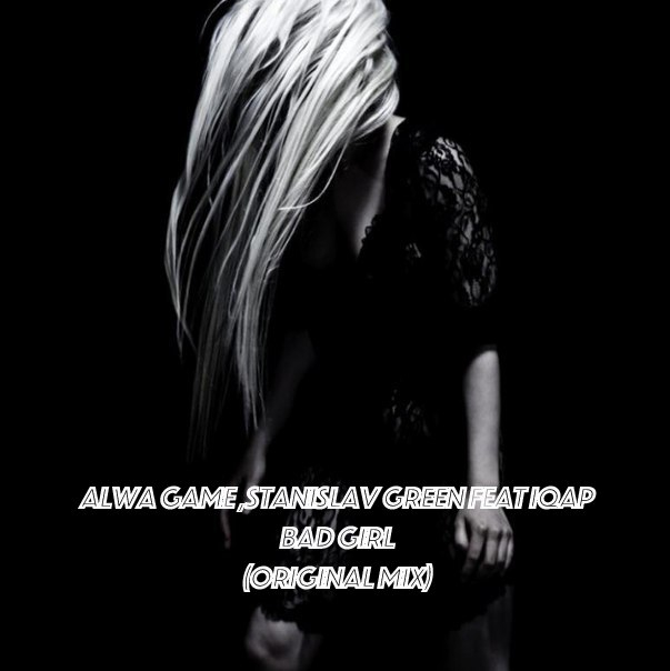 ALWA GAME ,Stas Green Feat IQAP - BAD GIRL (Original Mix)
