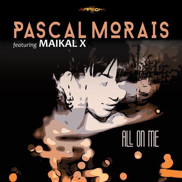 Pascal Morais feat. Maikal X - All On Me (Radio Edit)