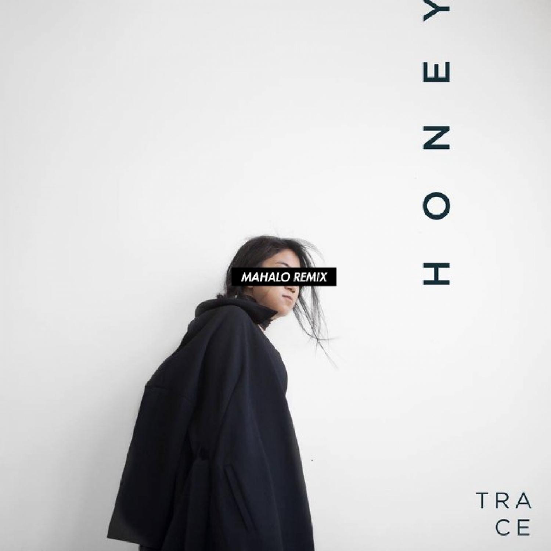 TRACE  - Honey (Mahalo Remix)