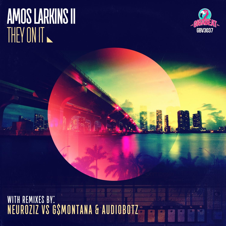 Amos Larkins II - They On It (Original)
