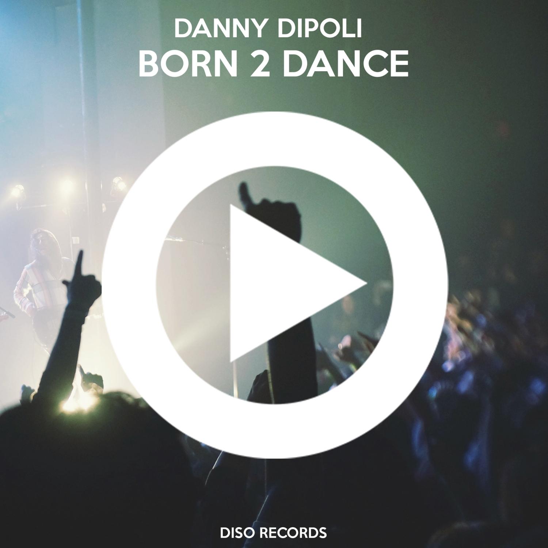 Danny DiPoli - Born 2 Dance (Original Mix)