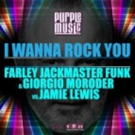 Farley Jackmaster Funk & Giorgio Moroder vs.Jamie Lewis - I Wanna Rock You (Jamie Lewis Master Mix)