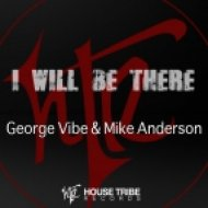 George Vibe & Mike Anderson - I Will Be There (Original)