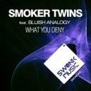 Smoker Twins & Bluish Analogy - What You Deny  (Original Mix)