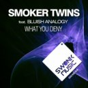 Smoker Twins & Bluish Analogy - What You Deny (Original Instrumental)
