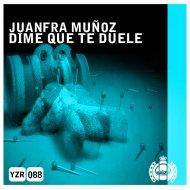 Juanfra Munoz - Dime Que Te Duele  (Original Mix)