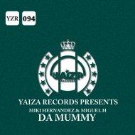 Miki Hernandez & Miguel H - Da Mummy  (Original Mix)