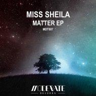 Miss Sheila - Matter (Original Mix)