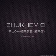 Zhukhevich - Flowers Energy (Original Mix)