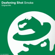 Deafening Shot - Smoke (Original Mix)