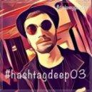 #djalexeygavrilov - #hashtagdeep (03)