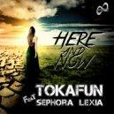 Tokafun Feat Sephora Lexia - Here & Nows (Extended Mix)