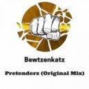 Bewtzenkatz - Pretenderz  (Original Mix)