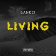 Gancci - Living (Original Mix)