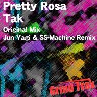 Tak  - Pretty Rosa (Jun Yagi & SS-Machine Remix) (Jun Yagi & SS-Machine Remix)