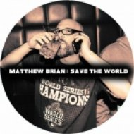 Matthew Brian - Save The World (Original Mix)