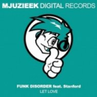 Funk Disorder Ft. Stanford - Let Love (Original Mix)