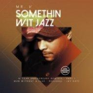 Mr. V - Somethin Wit Jazz (Jay Kutz Remix)